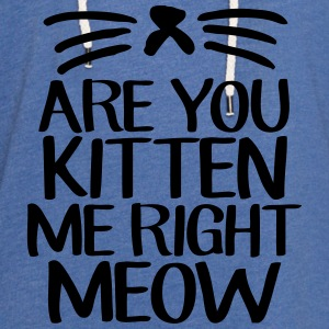 Are You Kitten Me Right Meow Tanks - Unisex Lightweight Terry Hoodie