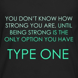 You Don't Know How Strong you Are - Type One  Hoodies - Men's Premium Long Sleeve T-Shirt