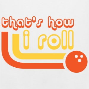 That's How I Roll - Bowling - Sports - League Team Kids' Shirts - Men's Premium Tank