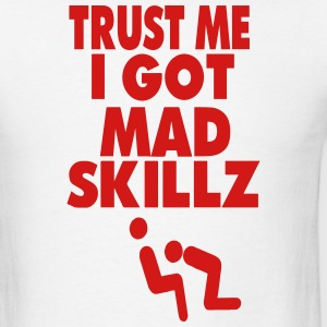 TRUST ME I GOT MAD SKILLZ (x rated vision) Hoodies - Men's T-Shirt