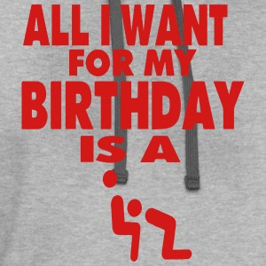 ALL I WANT FOR MY BIRTHDAY IS A BLOWJOB T-Shirts - Contrast Hoodie