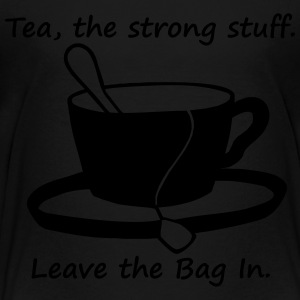 tea the strong stuff. leave the bag in Kids' Shirts - Toddler Premium T-Shirt