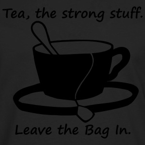 tea the strong stuff. leave the bag in Women's T-Shirts - Men's Premium Long Sleeve T-Shirt