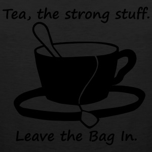 tea the strong stuff. leave the bag in Women's T-Shirts - Men's Premium Tank