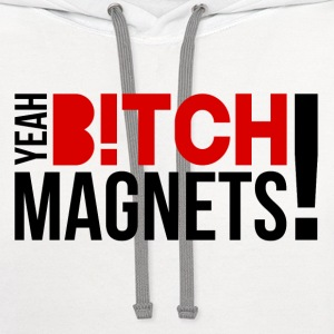 Yeah, Bitch! Magnets! v2 Women's T-Shirts - Contrast Hoodie