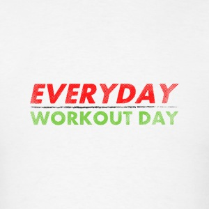 Everyday Workout Day Tanks - Men's T-Shirt