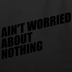 AIN'T WORRIED ABOUT NOTHING T-Shirts - Eco-Friendly Cotton Tote