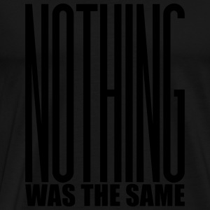 NOTHING WAS THE SAME Long Sleeve Shirts - Men's Premium T-Shirt