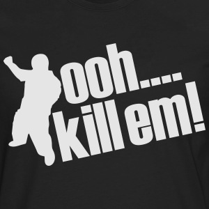 OOH KILL EM' T-Shirts - Men's Premium Long Sleeve T-Shirt