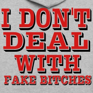 I DON'T DEAL WITH FAKE BITCHES - Contrast Hoodie
