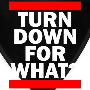 TURN DOWN FOR WHAT? T-Shirts - Bandana