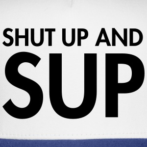 Shut Up And Sup T-Shirts - Trucker Cap