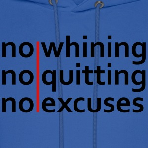 No Whining | No Quitting | No Excuses T-Shirts - Men's Hoodie