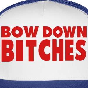 BOW DOWN BITCHES - Trucker Cap