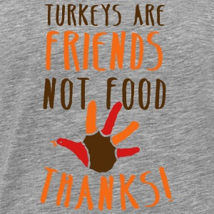 turkeys are friends not food Thanksgiving message Sweatshirts - Men's Premium T-Shirt