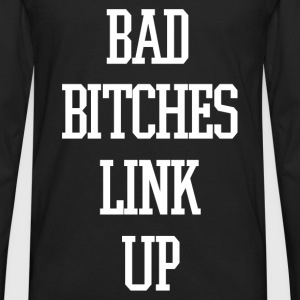Bad bitches link up Women's T-Shirts - Men's Premium Long Sleeve T-Shirt