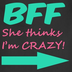 BFF (she thinks I'm CRAZY!) Women's T-Shirts - Adjustable Apron