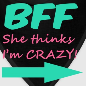 BFF (she thinks I'm CRAZY!) Women's T-Shirts - Bandana