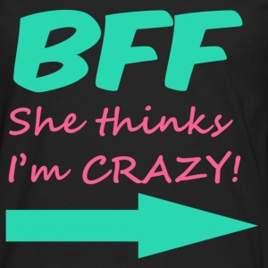 BFF (she thinks I'm CRAZY!) Women's T-Shirts - Men's Premium Long Sleeve T-Shirt