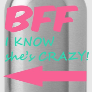 BFF I know she's CRAZY! Women's T-Shirts - Water Bottle