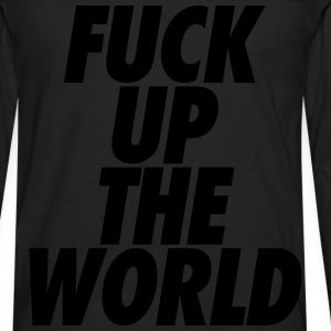 Fuck Up The World T-Shirts - Men's Premium Long Sleeve T-Shirt
