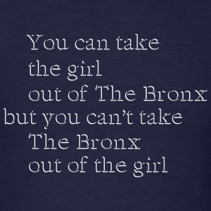 Take the Girl Out of the Bronx Long Sleeve Shirts - Men's T-Shirt