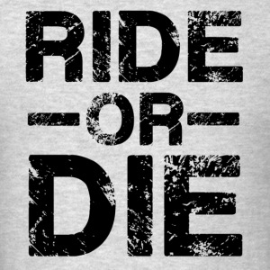 Ride Or Die Black Hoodies - Men's T-Shirt