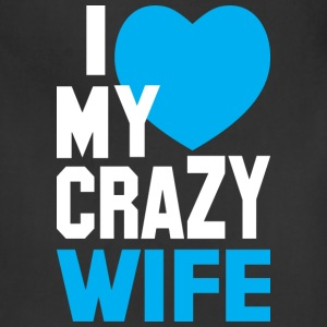 I LOVE my CRAZY Wife T-Shirts - Adjustable Apron