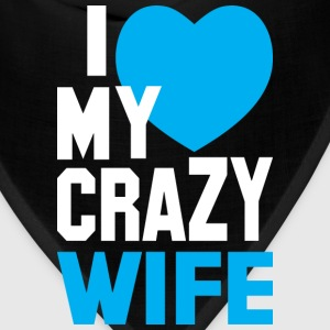 I LOVE my CRAZY Wife T-Shirts - Bandana