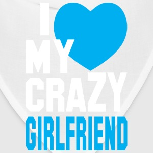I LOVE my CRAZY Girlfriend  T-Shirts - Bandana