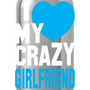 I LOVE my CRAZY Girlfriend  T-Shirts - Water Bottle