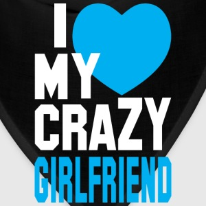 I LOVE my CRAZY Girlfriend  Hoodies - Bandana