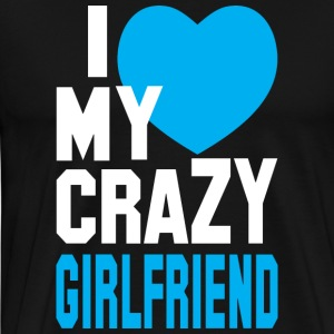 I LOVE my CRAZY Girlfriend  Hoodies - Men's Premium T-Shirt