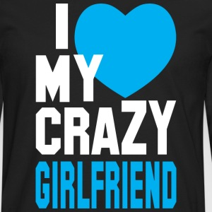 I LOVE my CRAZY Girlfriend  Hoodies - Men's Premium Long Sleeve T-Shirt