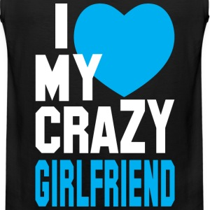 I LOVE my CRAZY Girlfriend  Hoodies - Men's Premium Tank