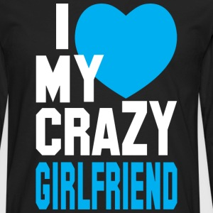 I LOVE my CRAZY Girlfriend  T-Shirts - Men's Premium Long Sleeve T-Shirt