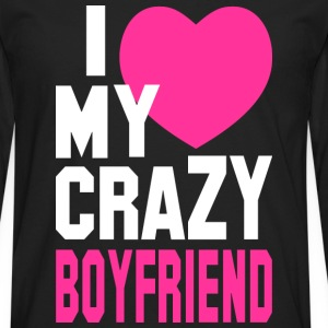 I LOVE my CRAZY Boyfriend Women's T-Shirts - Men's Premium Long Sleeve T-Shirt