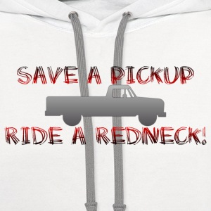 Save a pick up ride a redneck! - Contrast Hoodie