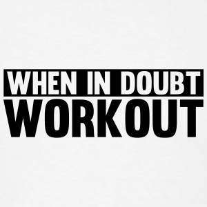 When in Doubt. Workout Tanks - Men's T-Shirt