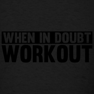 When in Doubt. Workout Caps - Men's T-Shirt