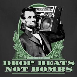 Drop Beats Not Bombs Abe Lincoln Quote - Adjustable Apron