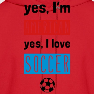 Yes I'm American Yes I Love Soccer T-Shirts - Men's Hoodie