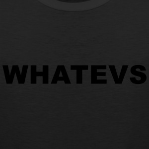 WHATEVS T-Shirts - Men's Premium Tank