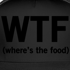 WTF. Where's the food Women's T-Shirts - Trucker Cap