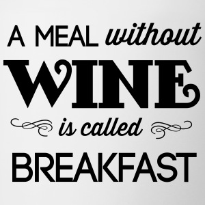 A meal without wine is called breakfast T-Shirts - Coffee/Tea Mug