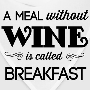 A meal without wine is called breakfast T-Shirts - Bandana