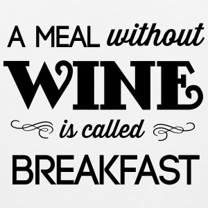 A meal without wine is called breakfast T-Shirts - Men's Premium Tank