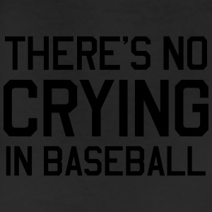 There's no crying in baseball T-Shirts - Leggings
