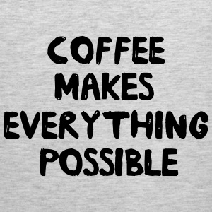 Coffee makes everything possible Women's T-Shirts - Men's Premium Tank