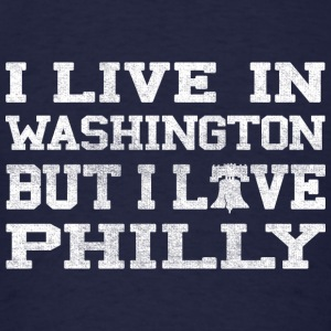 Live Washington Love Philly Sweatshirts - Men's T-Shirt